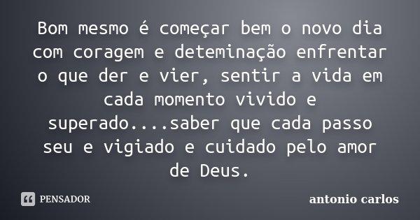 Bom Mesmo é Começar Bem O Novo Dia Com Antonio Carlos