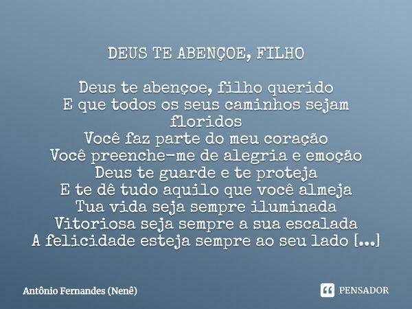 Deus Te Abençoe Filho Deus Te Abençoe Antônio Fernandes Nenê