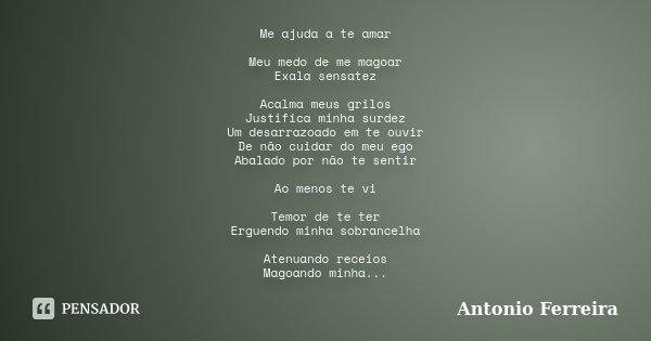 Não Foi Minha Intenção Te Magoar: Me Ajuda A Te Amar Meu Medo De Me Magoar... Antonio Ferreira