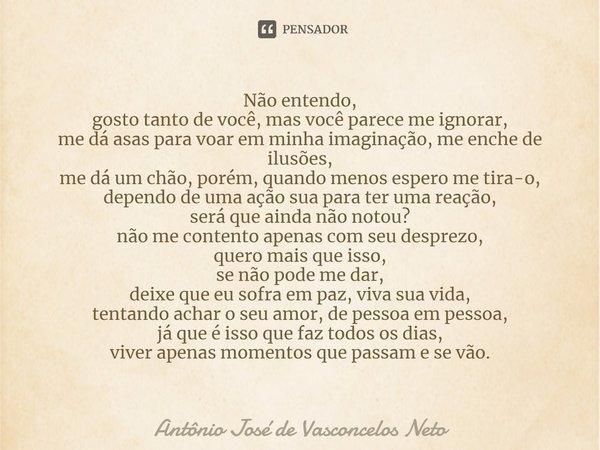 Você Me Completa E Todos Os Dias Enche Minha Vida De: Não Entendo, Gosto Tanto De Você, Mas... Antônio José De