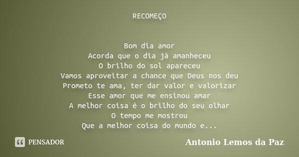 Recomeco Bom Dia Amor Acorda Que O Dia Antonio Lemos Da Paz