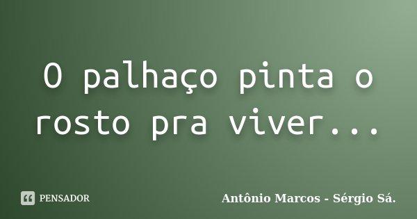 O palhaço pinta o rosto pra viver...... Frase de Antônio Marcos - Sérgio Sá..