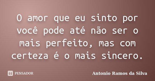 """""""O Amor Que Eu Sinto Por Você, Pode... Antônio Ramos Da Silva"""