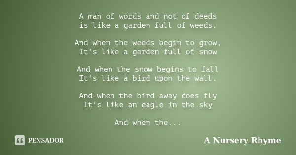 A man of words and not of deeds is like... A Nursery Rhyme