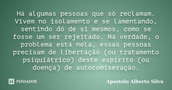 Frases Mensagens E Poesias Por Que Algumas Pessoas Só Dão: Há Algumas Pessoas Que Só Reclamam.... Apóstolo Alberto Silva