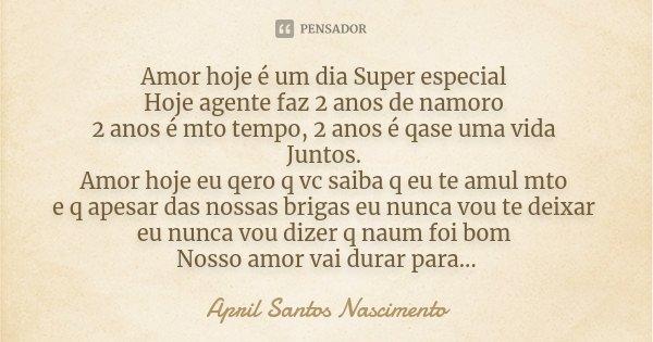 Amor Hoje é Um Dia Super Especial Hoje April Santos Nascimento