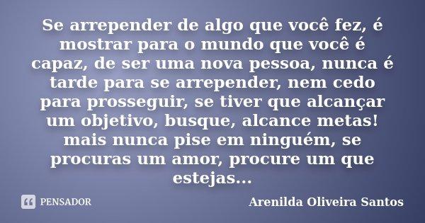 Se Arrepender De Algo Que Você Fez é Arenilda Oliveira Santos