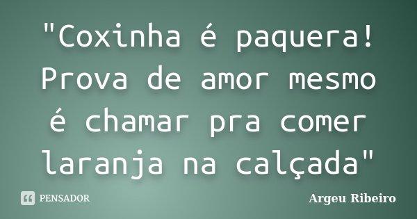 """""""Coxinha é paquera! Prova de amor mesmo é chamar pra comer laranja na calçada""""... Frase de Argeu Ribeiro."""