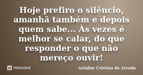 Hoje Prefiro O Silêncio, Amanhã... Ariádne Cristina De Arruda