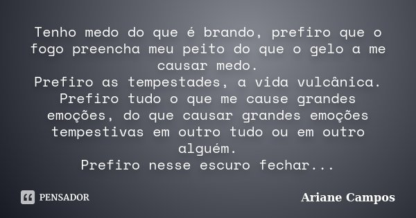 Prefiro Ter Paz Do Que Ter Razão: Tenho Medo Do Que é Brando, Prefiro Que... Ariane Campos