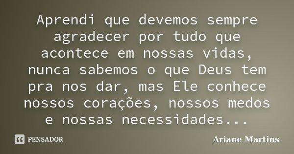 Aprendi Que Devemos Sempre Agradecer Por Ariane Martins