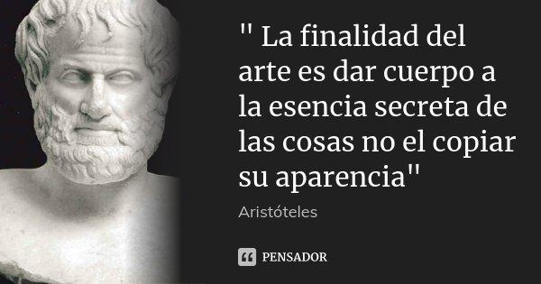 """Frases De Aristóteles: """" La Finalidad Del Arte Es Dar... Aristoteles"""