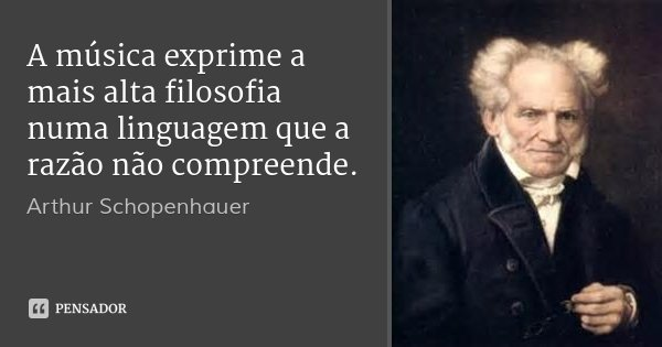 A música exprime a mais alta filosofia numa linguagem que a razão não compreende.... Frase de Arthur Schopenhauer.