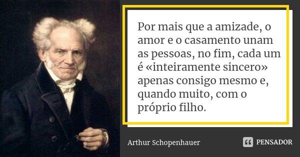Por Mais Que A Amizade O Amor E O Arthur Schopenhauer