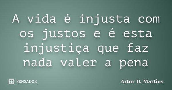 A Vida é Injusta Com Os Justos E é Artur D Martins