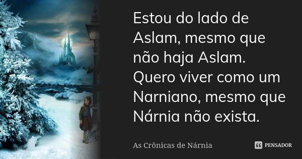 Estou Do Lado De Aslam Mesmo Que Não As Cronicas De Narnia
