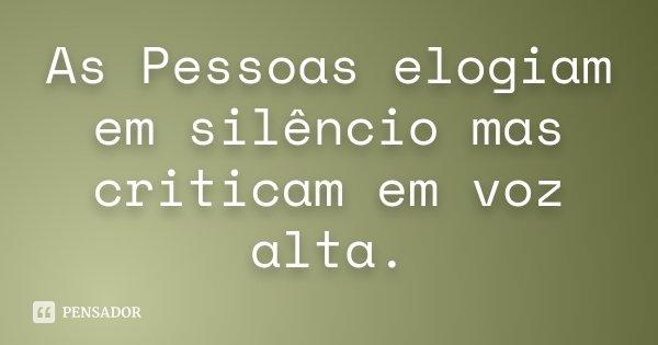 As Pessoas Elogiam Em Silêncio Mas Criticam Em Voz Alta