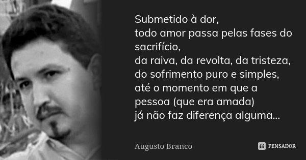 Submetido à Dor Todo Amor Passa Pelas Augusto Branco