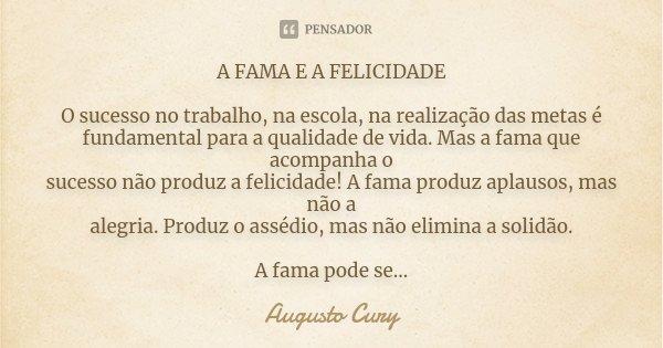 A Fama E A Felicidade O Sucesso No Augusto Cury