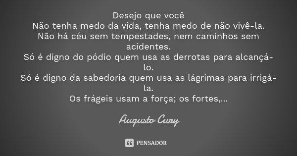 Desejo Que Você Não Tenha Medo Da... Augusto Cury