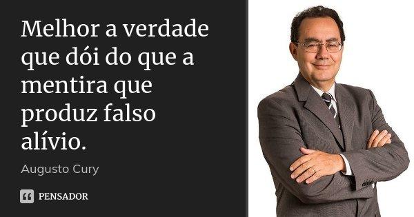 Melhor a verdade que dói do que a mentira que produz falso alívio.... Frase de Augusto Cury.