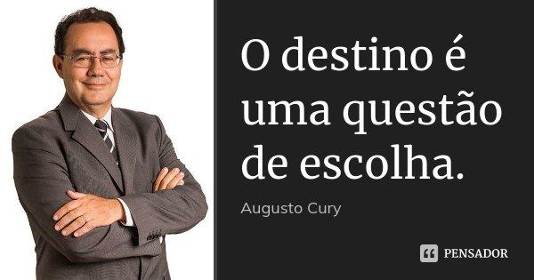 O destino é uma questão de escolha.... Frase de Augusto Cury.