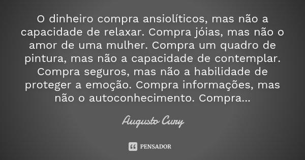 O Dinheiro Compra Ansiolíticos Mas Augusto Cury