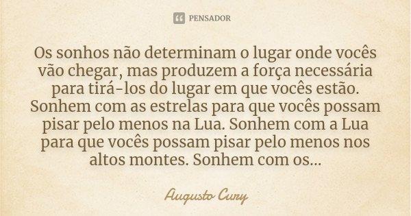 Os Sonhos Não Determinam O Lugar Onde Augusto Cury