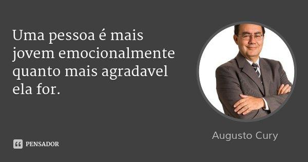 Uma pessoa é mais jovem emocionalmente quanto mais agradavel ela for.... Frase de Augusto Cury.