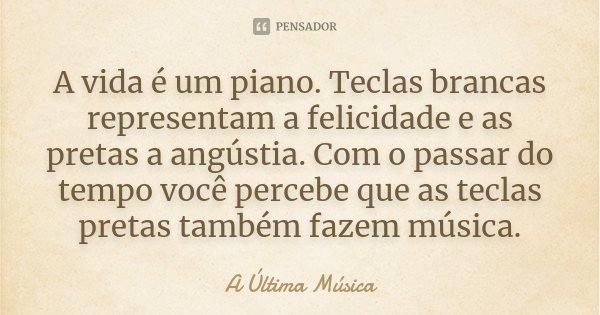 A Vida é Um Piano Teclas Brancas A última Música