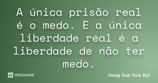 A única Prisão Real é O Medo E A Aung San Suu Kyi