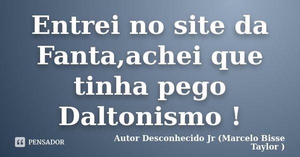 Entrei no site da Fanta,achei que tinha pego Daltonismo !... Frase de Autor Desconhecido Jr (Marcelo Bisse Taylor ).