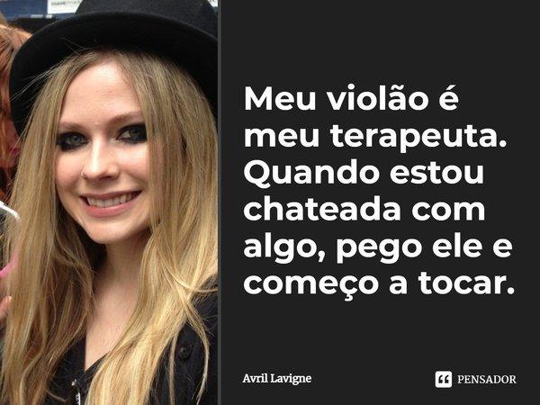"""""""Meu violão é meu terapeuta. Quando estou chateada com algo, pego ele e começo a tocar."""" (Revista Capricho, 11/2002)... Frase de Avril Lavigne."""