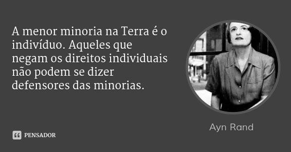 [Imagem: ayn_rand_a_menor_minoria_na_terra_e_o_in...oq1q60.jpg]