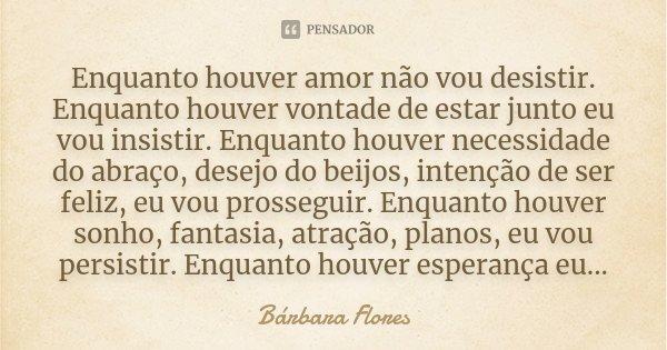 Enquanto Houver Amor Não Vou Desistir Bárbara Flores