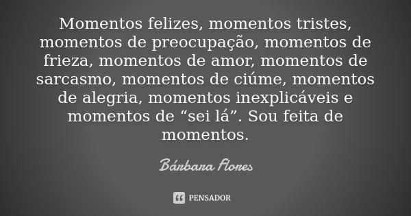 Momentos Felizes Momentos Tristes Bárbara Flores