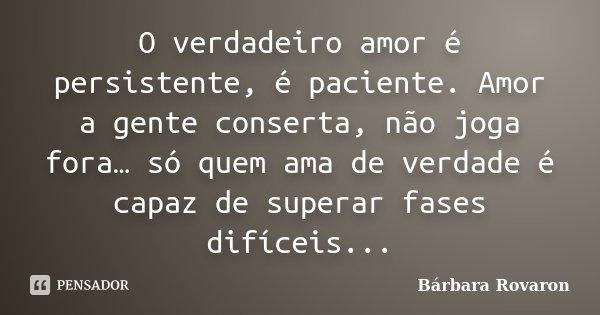 Romance No Ar 40 Frases De Amor Para Usar No Status Do: O Verdadeiro Amor é Persistente, é... Bárbara Rovaron