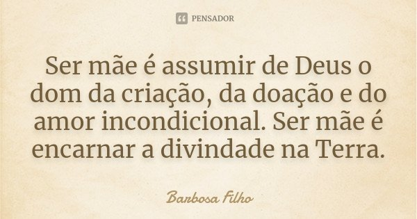 Frases De Amor Incondicional 3 A: Barbosa Filho: Ser Mãe é Assumir De Deus O Dom Da