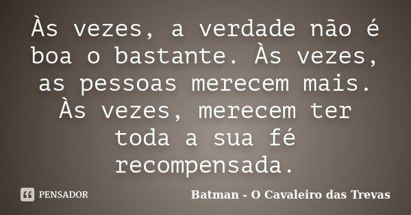 às Vezes A Verdade Não é Boa O Batman O Cavaleiro Das