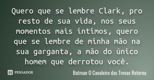 Quero Que Se Lembre Clark Pro Resto De Batman O Cavaleiro Das