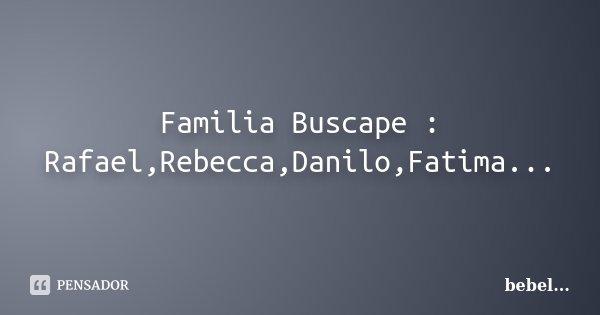 Familia Buscape : Rafael,Rebecca,Danilo,Fatima...... Frase de bebel....