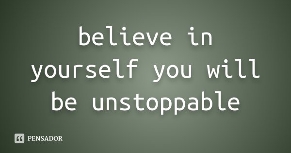 believe in yourself you will be unstoppable... Frase de Desconhecido.