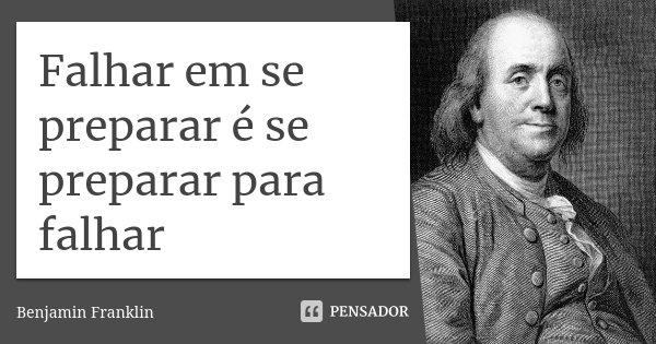 Falhar Em Se Preparar é Se Preparar Benjamin Franklin