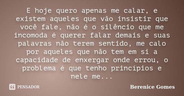 E Hoje Quero Apenas Me Calar, E Existem... Berenice Gomes