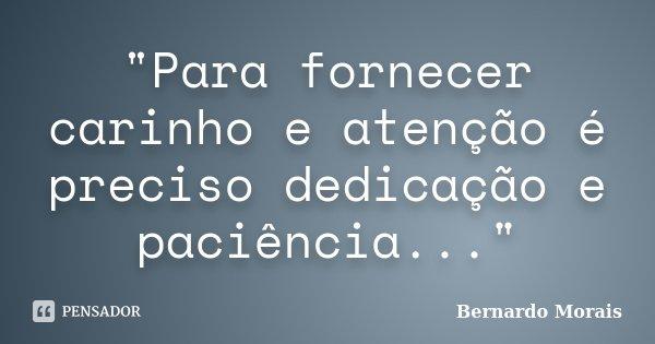 """""""Para fornecer carinho e atenção é preciso dedicação e paciência...""""... Frase de Bernardo Morais."""