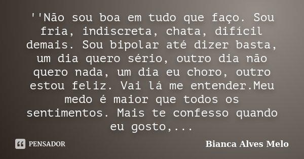 Sabedoria é Saber Que Eu Não Sou Nada O Amor é Saber Que: ''Não Sou Boa Em Tudo Que Faço. Sou... Bianca Alves Melo