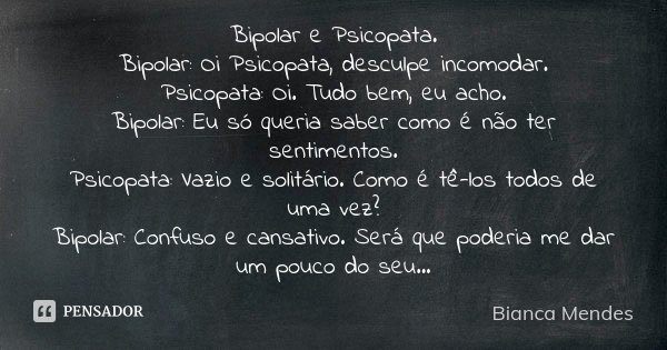 Bipolar E Psicopata Bipolar Oi Bianca Mendes