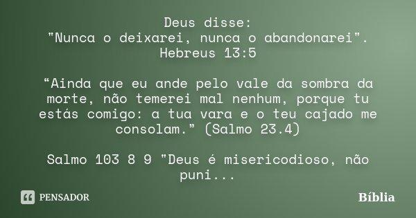 """Mesmo Que Eu Ande Pelo Vale Da Sombra Da Morte Salmo: Deus Disse: """"Nunca O Deixarei,... Biblia"""