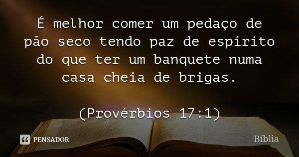 É Melhor Ter Razão Ou Paz: É Melhor Comer Um Pedaço De Pão Seco... Bíblia