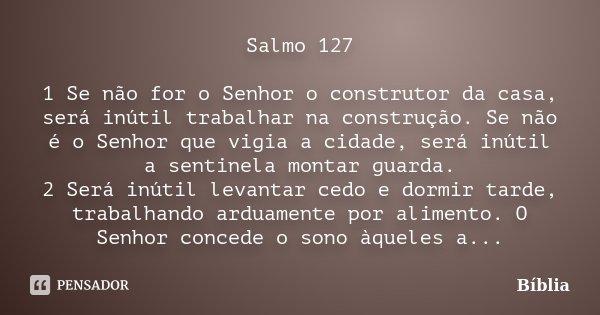 Salmo 127 1 Se Não For O Senhor O Bíblia